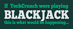 TechCrunch playing BlackJack