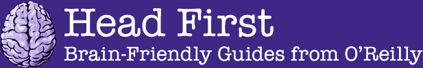 Head First: Brain-Friendly Guides from OReilly